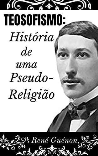 Teosofismo: História de uma Pseudo-Religião