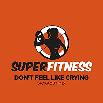 Don't Feel Like Crying (Workout Mix)
