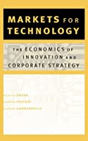 Markets for Technology: The Economics of Innovation and Corporate Strategy (The MIT Press)
