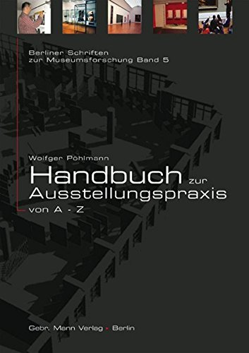 Handbuch zur Ausstellungspraxis von A bis Z (Berliner Schriften zur Museumskunde, Band 5)