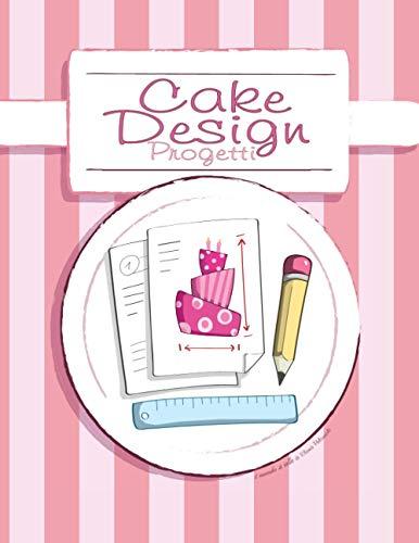 Cake Design - Progetti: Quaderno per progetti di cake design - Project planner per scrivere 50 Progetti di torte decorate con pianificatore ... (A4 ca.) - Copertina rosa - il mondo di ielle