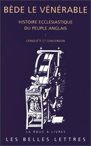 Histoire ecclésiastique du peuple anglais, tome 1. Conquête et conversion