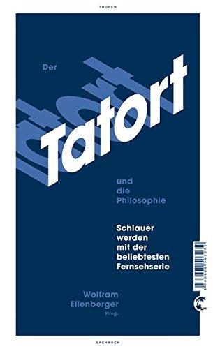 Der Tatort und die Philosophie - Schlauer werden mit der beliebtesten Fernsehserie