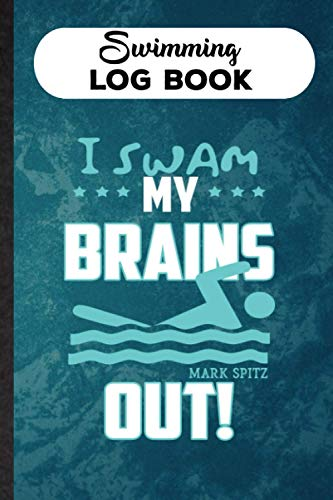 Swimming Log Book I Swam My Brains Out Mark Spitz Workout Journal Diary For Swimmer & Trainer: Personal Record To Track Your Progress In Practice. ... For Friend Or Teammate To Improve Performance
