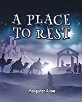 A Place to Rest: The First Advent of Jesus the Christ, Our Eternal Hope