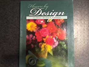 Flowers by Design Vol. 1: The Basics of Floral Design