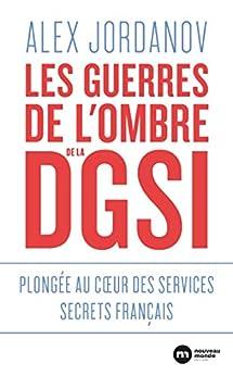 Les guerres de l'ombre de la DGSI - Plongée au coeur des services secrets français par [Alex Jordanov]