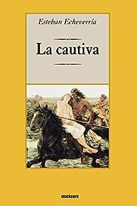 La cautiva par Esteban Echeverria