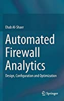 Automated Firewall Analytics: Design, Configuration and Optimization