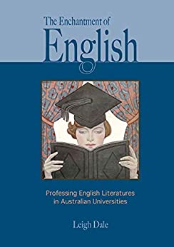 The Enchantment of English: Professing English Literatures in Australian Universities by [Leigh Dale]