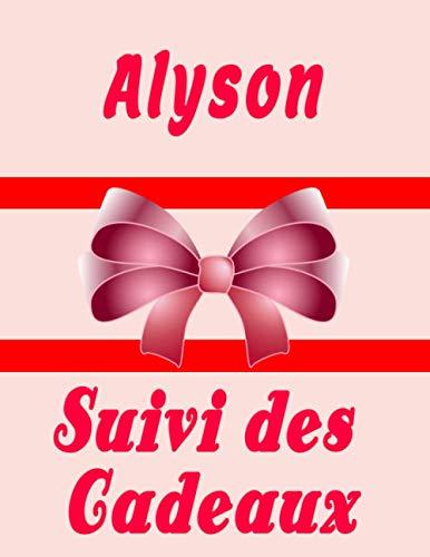 Suivi des Cadeaux pour Alyson: Livre de bord des cadeaux pour Alyson...