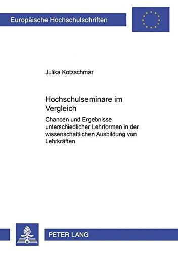 Hochschulseminare im Vergleich: Chancen und Ergebnisse unterschiedlicher Lehrformen in der wissenschaftlichen Ausbildung von Lehrkräften (Europäische ... Education / Série 11: Pédagogie, Band 898)