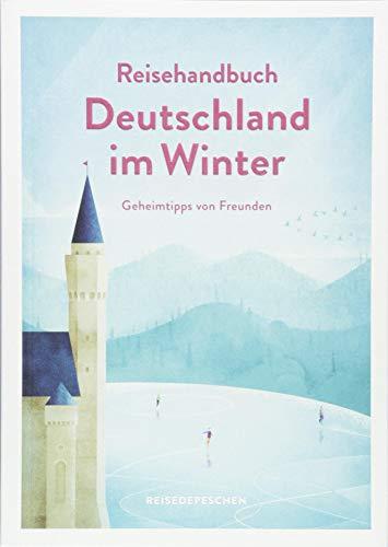 Reisehandbuch Deutschland im Winter - Reiseführer: Geniale Ausflüge, besondere Events und magische Orte im Herbst und Winter (Geheimtipps von Freunden)