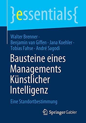 Bausteine eines Managements Künstlicher Intelligenz: Eine Standortbestimmung (essentials)