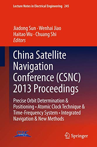 China Satellite Navigation Conference (CSNC) 2013 Proceedings: Precise Orbit Determination & Positioning • Atomic Clock Technique & Time–Frequency ... 245 (Lecture Notes in Electrical Engineering)