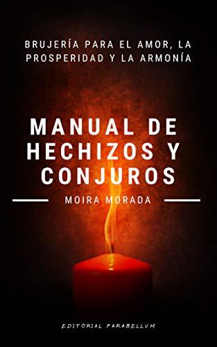 Manual de hechizos y conjuros: Brujería para el amor, la prosperidad y la armonía
