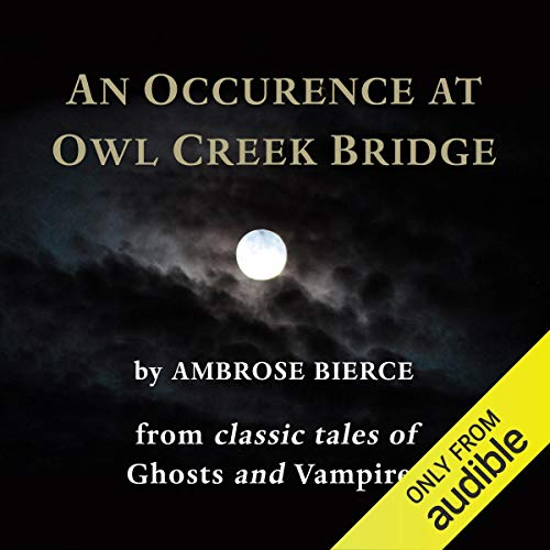 An Occurrence at Owl Creek Bridge                   By:                                                                                                                                 Ambrose Bierce                               Narrated by:                                                                                                                                 Bob Sherman                      Length: 25 mins     Not rated yet     Overall 0.0
