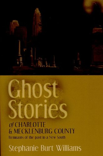Ghost Stories of Charlotte and Mecklenburg County: Remnants of the Past in a New South