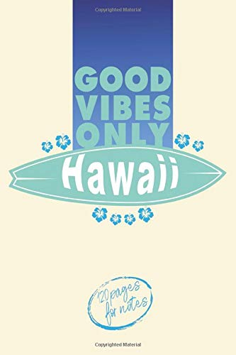 GOOD VIBES ONLY Hawaii - 120 pages for notes: Surfing Journal for journaling | Notebook for surf lovers | Gift for men and woman girls and boys | ... 120 white lined pages - Handy size 6x9 pouce