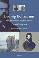 Ludwig Boltzmann: The Man Who Trusted Atoms by Carlo Cercignani(2006-03-09)