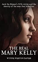 The Real Mary Kelly: Jack the Ripper's Fifth Victim and the Identity of the Man that Killed Her by Wynne Weston-Davies (2016-04-01)