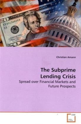 The Subprime Lending Crisis: Spread over Financial Markets and Future Prospects