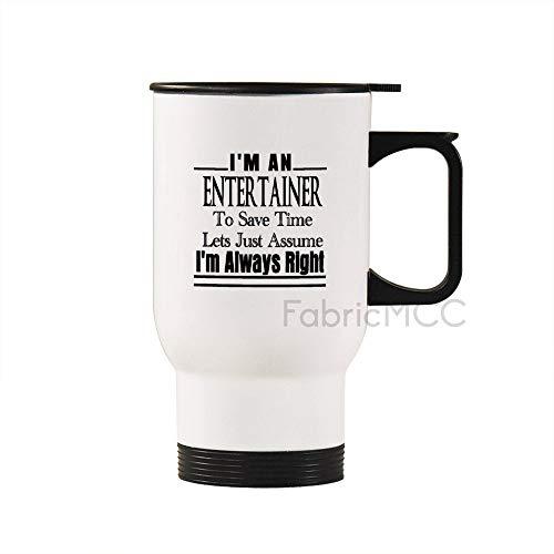 """Edelstahl-Reisebecher, 400 ml, Kaffeebecher mit Aufschrift """"I'm an Entertainer to Save Time Lets Just Assume I'm Always Right"""", Teetasse, Vakuum-Isolierbecher, edelstahl, Weiß-Quote1, 14oz/440ml"""