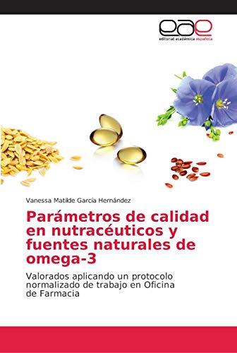 Parámetros de calidad en nutracéuticos y fuentes naturales de omega-3: Valorados aplicando un protocolo normalizado de trabajo en Oficina de Farmacia