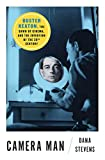 Camera Man: Buster Keaton, the Dawn of Cinema, and the Invention of the Twentieth Century