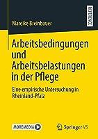 Arbeitsbedingungen und Arbeitsbelastungen in der Pflege: Eine empirische Untersuchung in Rheinland-Pfalz