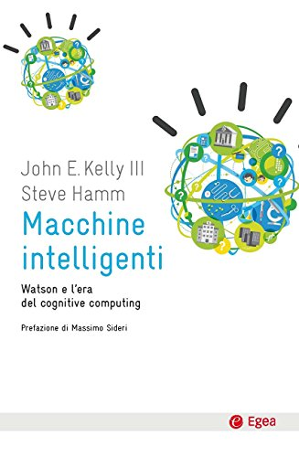 Macchine intelligenti: Watsone e l'era del cognitive computing (Italian Edition)