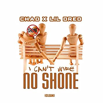 I Can't Wife No Shone (feat. Chad)