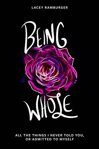 Being Whole: All the Things I Never Told You, Or Admitted to Myself (English Edition)