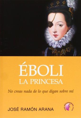Éboli, la princesa: No creas todo lo que digan sobre mí (Novela)