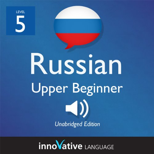 Learn Russian - Level 5: Upper Beginner Russian, Volume 1: Lessons 1-25     Beginner Russian #6              By:                                                                                                                                 Innovative Language Learning                               Narrated by:                                                                                                                                 RussianPod101.com                      Length: 4 hrs and 5 mins     Not rated yet     Overall 0.0