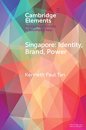 Singapore: Identity, Brand, Power (Elements in Politics and Society in Southeast Asia)