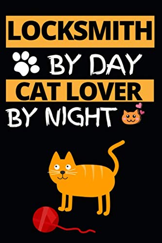 Locksmith By Day Cat Lover By Night: Notebook/Journal For Locksmiths