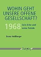Wohin Geht Unsere Offene Gesellschaft?: 1968 - Sein Erbe Und Seine Feinde