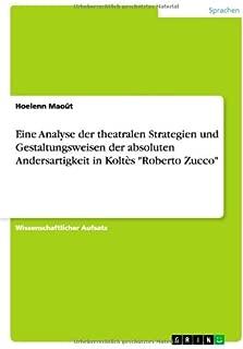 Eine Analyse der theatralen Strategien und Gestaltungsweisen der absoluten Andersartigkeit in Koltès