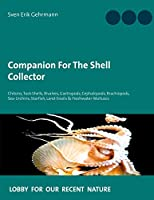 Companion For The Shell Collector: Chitons, Tusk-Shells, Bivalves, Gastropods, Cephalopods, Brachiopods, Sea-Urchins, Starfish, Land-Snails & Freshwater-Molluscs
