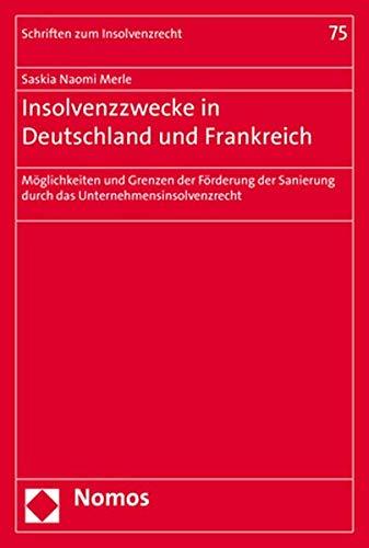 Insolvenzzwecke in Deutschland und Frankreich: Möglichkeiten und Grenzen der Förderung der Sanierung durch das Unternehmensinsolvenzrecht