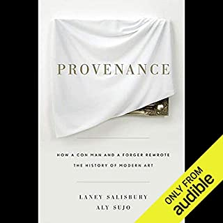 Provenance     How a Con Man and a Forger Rewrote the History of Modern Art              By:                                                                                                                                 Laney Salisbury,                                                                                        Aly Sujo                               Narrated by:                                                                                                                                 Marty Peterson                      Length: 8 hrs and 59 mins     452 ratings     Overall 4.1