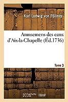 Amusemens Des Eaux d'Aix-La-Chapelle. Tome 3