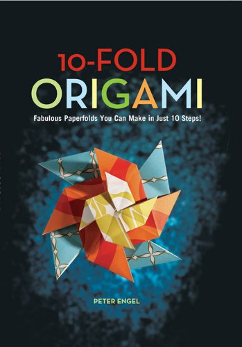 10-Fold Origami: Fabulous Paperfolds You Can Make in Just 10 Steps!: Origami Book with 26 Projects: Perfect for Origami Beginners, Children or Adults (English Edition)