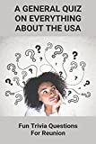 A General Quiz On Everything About The USA: Fun Trivia Questions For Reunion: American Trivial Pursuit