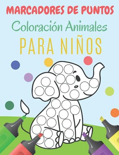 Marcadores De Puntos Coloración Animales Para Niños: Libro De Actividades | Hacer Un Punto De Arte : Lindos Animales - Libro De Colorear Para Niños | ... Grandes Fáciles De Guiar Para Niños Pequeños.
