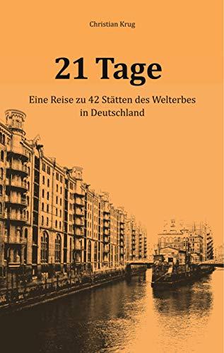 21 Tage: Eine Reise zu 42 Stätten des Welterbes in Deutschland