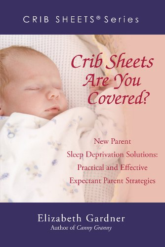Crib Sheets Are You Covered? New Parent Sleep Deprivation Solutions: Practical and Effective Expectant Parent Strategies