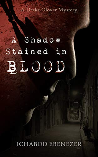 A Shadow Stained in Blood -- A Drake Glover Mystery: A Hard-Boiled Detective Novel by [Ichabod Ebenezer]