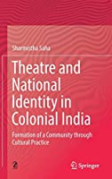 Theatre and National Identity in Colonial India: Formation of a Community through Cultural Practice